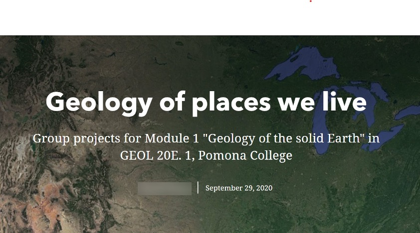 "Geology of places we live: Group projects for Module 1 ""Geology of the solid Earth"" in GEOL 20E. 1, Pomona College, September 29, 2020"